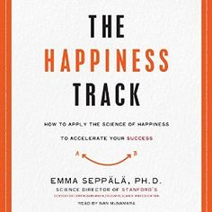 """Another must-listen from my #AudibleApp: """"The Happiness Track: How to Apply the Science of Happiness to Accelerate Your Success"""" by Emma Seppala, narrated by Nan McNamara."""
