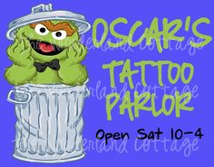 Oscar the Grouch Tattoo Sign by TheWonderlandCottage on Etsy https://www.etsy.com/listing/106498927/oscar-the-grouch-tattoo-sign