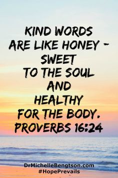 Share a kind word with a friend today to bolster their faith. Kind words are like honey - sweet to the soul and healthy for the body. Proverbs 16:24 Bible verses and Christian inspirational quotes.