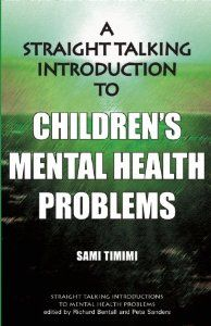 A Straight Talking Introduction to Children's Mental Health Problems: Sami Timimi: 9781906254155: Amazon.com: Books