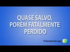 Pr Hernandes Dias Lopes - Quase Salvo,  Porém Fatalmente Perdido