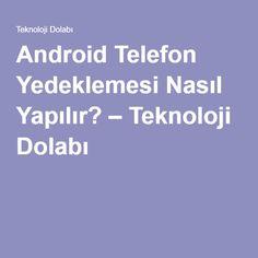Android Telefon Yedeklemesi Nasıl Yapılır? – Teknoloji Dolabı