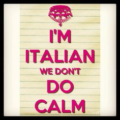 I'm Italian we don't do calm #loveit