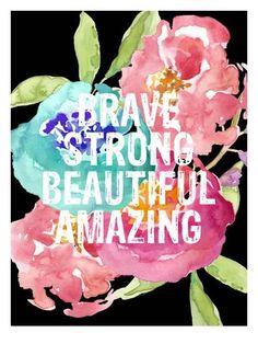 Brave,Strong, Beautiful, Amazing Art Print by Amy Brinkman at Art.com