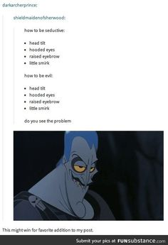 "51 Funny Disney Memes - ""How to be seductive: Head tilt. Little smirk. How to be evil: Head tilt. Little smirk. Do you see the problem? This might win for favorite addition to my post. Ft Tumblr, Tumblr Funny, Funny Memes, Funny Tweets, Pixar, How To Be Seductive, Bd Art, Excuse Moi, Disney Memes"