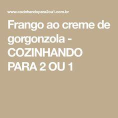 Frango ao creme de gorgonzola - COZINHANDO PARA 2 OU 1