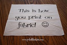 How To: Print On Fabric- can use this to print initials on quilt squares