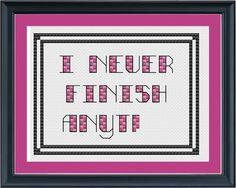 """I never finish anything"" funny cross-stitch craft Funny Cross Stitch Patterns, Cross Stitch Designs, Cross Stitching, Cross Stitch Embroidery, Blackwork, Cross Stitch Quotes, Stitch Witchery, Needlework, Monogram"
