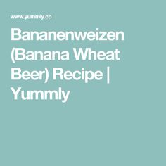 Bananenweizen (Banana Wheat Beer) Recipe | Yummly