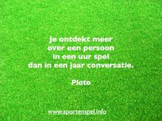 Je ontdekt meer over een persoon in een uur spel dan in een jaar conversatie. Citaat van Plato.