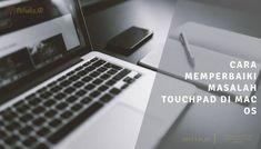Cara Memperbaiki Masalah Touchpad Di Mac OS Mac Os, Laptop, Laptops