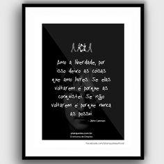 """""""Amo a liberdade, por isso deixo as coisas que amo livres. Se elas voltarem é porque as conquistei. Se não voltarem é porque nunca as possui."""" - John Lennon  #frases #johnlennon #amor #conquista veja mais frases de John Lennon em: http://www.starquotes.com.br/frases/john-lennon"""