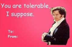 I couldn't resist adding in Colin Firth in the famous Mr. It might not have been in the book, but I doubt even Jane Austen would have had a problem with this addition. Jane Austen, Haha, Mr Darcy, I Love To Laugh, Pride And Prejudice, Happy Valentines Day, Valentine Cards, Funny Valentine Memes, Nerdy Valentines
