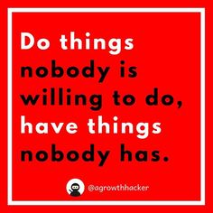 Do things nobody is willing to do have things nobody has #agrowthhacker #digitalmarketing #growthhacking #inspiration #motivation #quoteoftheday