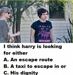 Where's the all of the above option.? If I was in the presence of Taylor Swift I'd be looking for a way to escape too.