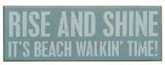 NEW! Rise & Shine it's beach walkin' time! sign