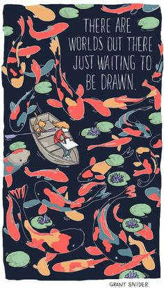 There are worlds out there just waiting to be drawn!   Grant Snider