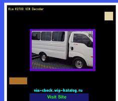 Kia K2700 VIN Decoder - Lookup Kia K2700 VIN number. 160906 - Kia. Search Kia K2700 history, price and car loans.