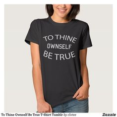 To Thine Ownself Be True T-Shirt Tumblr. #tumblr #zazzle #polyvore #fashionblogger #streetstyle #inspiration #hipster #teen