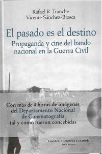 GENER 2014: El pasado es el destino. Propaganda y cine del bando nacional en la guerra civil / Rafael R. Tranche, Vicente Sánchez-Biosca