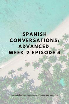 Spanish Podcast Learning: Week 2 Episode 4 - Real Life Language