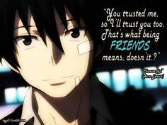 """""""You trusted me, so I'll trust you too. That's what being friends means, doesn't it?"""" -Okumura Rin (Ao no Exorcist)"""