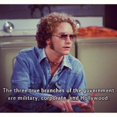 Three true branches of the government  ~ That 70s Show, Quotes