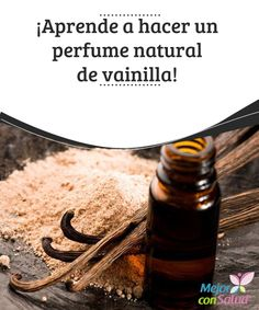 ¡Aprende a hacer un perfume natural de vainilla! La vainilla posee un delicioso aroma, por esta razón es utilizada con mucha frecuencia en la cocina para darle sabor y aroma a varias preparaciones, especialmente a los postres,