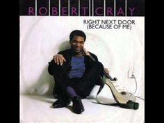 Robert Cray -- Right Next Door Because of Me