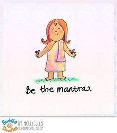 Be the mantras. ~ Buddha Doodles