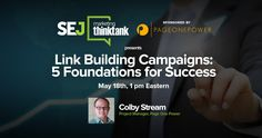 On Wednesday, May 18th the SEJ Think Tank was joined by Colby Stream of Page One Power for a sponsored webinar about the foundations of building a successful link building campaign. Colby's presentation was followed up with a solid 30-minute Q&A session where webinar attendees were able to pick his brain about a variety of link building strategies.