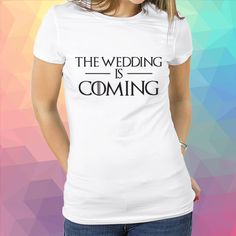 "ro pentru petrecerea burlacitelor ""The wedding is coming"" Game of Thrones Wedding Planning Timeline, Wedding Ideas, T Shirts For Women, Game, Tops, Fashion, Moda, Venison, Fashion Styles"