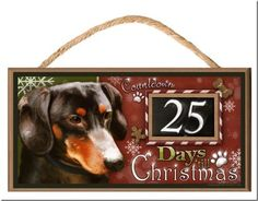 "Dachshund ""Holiday Countdown"" Dog Sign / Plaque featuring the art of Scott Rogers by DGS Originals, http://www.amazon.com/dp/B00AC6MR26/ref=cm_sw_r_pi_dp_bhousb0WYQD4P"