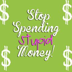 Entirely Emily: My Stop-Spending- Stupid- Money Plan ( or 10 things that can save you money if you stop doing them)