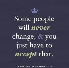 Some people will never change or grow up - AMEN to that!!! Actually, they don't WANT to change!!!
