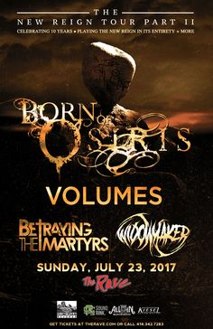 The New Reign Tour BORN OF OSIRIS  with Volumes, Betraying The Martyrs, Widowmaker  Sunday, July 23, 2017 at 8pm  The Rave/Eagles Club - Milwaukee WI  All Ages to enter / 21+ to drink