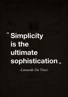 """""""Simplicity is the ultimate sophistication."""" Leonardo Da Vinci"""