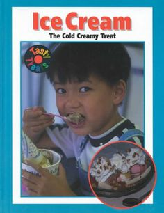 Ice Cream: The Cold Creamy Treat (Tasty Treats) by Elaine Landau http://www.amazon.com/dp/1571033386/ref=cm_sw_r_pi_dp_3lXMtb1BT9CQAZZP