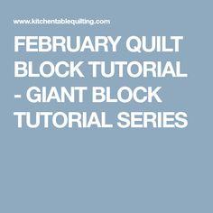 FEBRUARY QUILT BLOCK TUTORIAL - GIANT BLOCK TUTORIAL SERIES