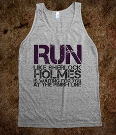 Run for Sherlock - Sherlock running tee. Shit, put Benedict Cumberbatch on there. I'd run faster, because he could play Sherlock for me. And Edmund and Khan...