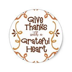 Give thanks with a grateful heart classic round sticker - thanksgiving stickers holiday family happy thanksgiving