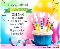 Happy Belated Birthday Oh no! I forgot your birthday I am so sorry. Belated Birthday Wishes Belated Happy Birthday Wishes, Birthday Wishes For Him, Birthday Blessings, Happy 21st Birthday, Birthday Party For Teens, Birthday Wishes Quotes, Happy Birthday Images, Birthday Messages, Happy Birthdays