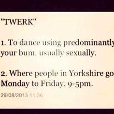 What Twerk means in Yorkshire