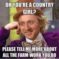 "People who don't understand how the title ""country girl"" is earned by a hell of a lot of hard work.. Drives me crazy."
