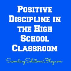 Positive Discipline in the High School Classroom