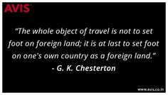 """""""The whole object of travel is not to set foot on foreign land; it is at last to set foot on one's own country as a foreign land."""" –  G. K. Chesterton"""
