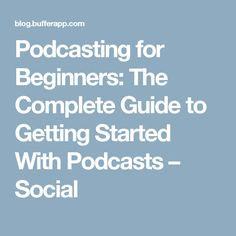 Podcasting for Beginners: The Complete Guide to Getting Started With Podcasts – Social