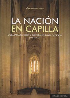 La nación en capilla: ciudadanía católica y cuestión religiosa en España, 1793-1874, 2014 http://absysnetweb.bbtk.ull.es/cgi-bin/abnetopac01?TITN=513704