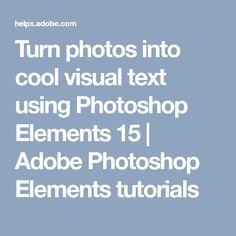 Turn photos into cool visual text using Photoshop Elements 15   Adobe Photoshop Elements tutorials