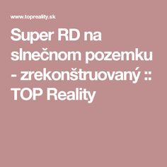 Super RD na slnečnom pozemku - zrekonštruovaný :: TOP Reality